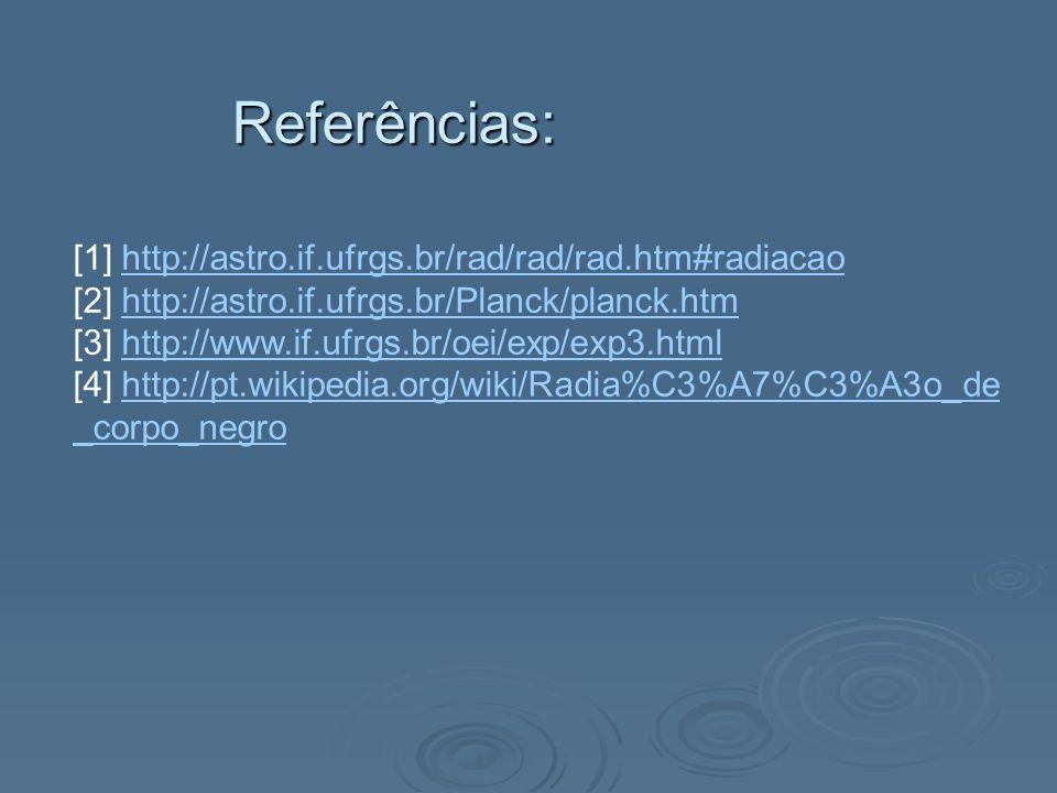 Referências: [1] http://astro.if.ufrgs.br/rad/rad/rad.htm#radiacao